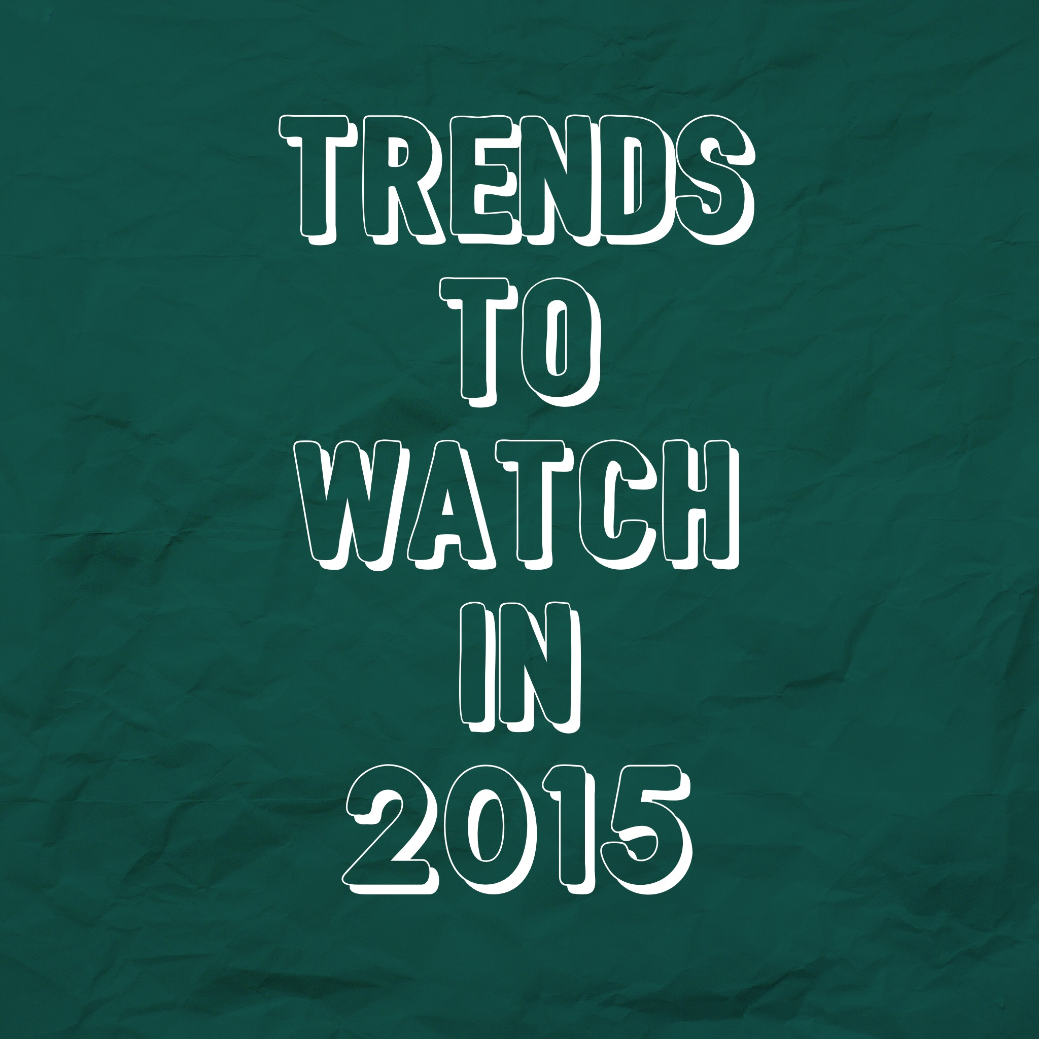 Trends to watch in 2015